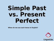 Simple Past vs. Present   Perfect When