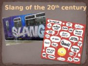 Slang of the 20 th  century