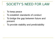 SOCIETY'S NEED FOR LAW 1. To keep peace