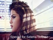 Special for Selena Gomez  Селена Гомес –