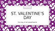ST. VALENTINE'S DAY the day of all sweethearts