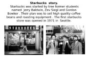Starbucks story.  Starbucks was started by tree