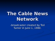 Презентация Степаньян — The Cable News Network