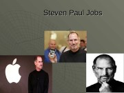 Steven Paul Jobs   Steve Jobs was