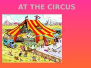 AT THE CIRCUS  Repeat after me: Circus