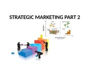 STRATEGIC MARKETING PART 2  What is Strategic