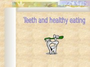 Презентация teeth and healthy eating