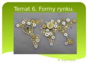 Temat 6. Formy rynku. dr Ilona Petryk