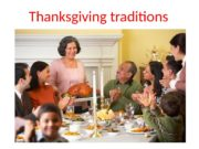 Thanksgiving traditions   • Thanksgiving is an
