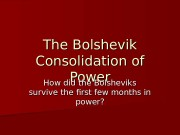 The Bolshevik Consolidation of Power How did the