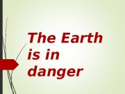 The Earth is in danger  The Earth