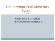 AND THE FOREIGN EXCHANGE MARKETThe International Monetary System