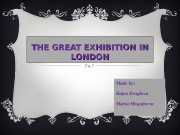 THE GREAT EXHIBITION IN LONDON Made by :