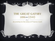 THE GREAT GATSBY 1896 — 1940 According to