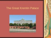 The Great Kremlin Palace  The Great Kremlin