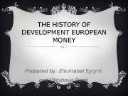 THE HISTORY OF DEVELOPMENT EUROPEAN MONEY Prepared by: