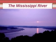 Презентация the Mississippi River