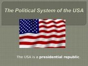 The USA is a presidential republic.  It