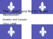 "The ""Quiet"" and Not So ""Quiet Revolution"" Quebec"