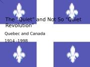 """The """"Quiet"""" and Not So """"Quiet Revolution"""" Quebec"""
