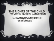 THE RIGHTS OF THE CHILD The United Nations