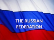 THE RUSSIAN FEDERATION   • Russia is