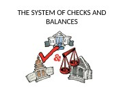 THE SYSTEM OF CHECKS AND BALANCES  The