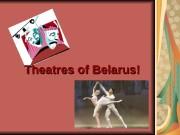 Theatre ss   ofof  Belarus!