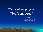 Theme of the project:   «Volcanoes»