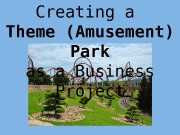 Creating a Theme (Amusement) Park as a Business