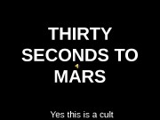 THIRTY SECONDS TO MARS Yes this is a