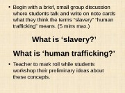 What is 'slavery? ' What is 'human trafficking?