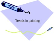 Trends in painting  Expressionism   •