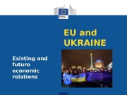 EU and UKRAINE Existing and future economic relations
