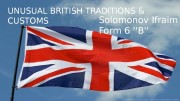 UNUSUAL BRITISH TRADITIONS & CUSTOMS Solomonov Ifraim Form
