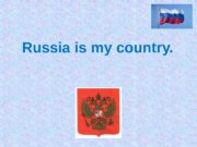 Russia is my country.  Russia is my