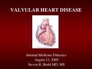 VALVULARHEARTDISEASE InternalMedicineDidactics August 12,  2009 StevenR. BruhlMD,