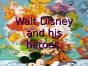 Презентация walt disney and his heroes