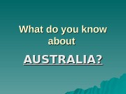 Презентация What do you know about Australia