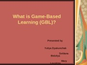 Презентация What is Game-Based Learning GBL 1