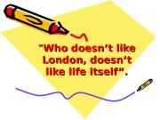 Презентация Who doesnt like London doesnt like