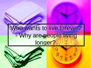 Презентация Who wants to live forever.