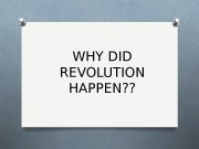 Презентация WHY DID REVOLUTION HAPPEN