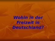 Презентация Wohin in der Freizeit