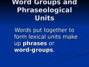 Презентация Word Groups and Phraseological Units