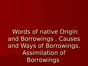 Презентация Words of native Origin and Borrowings