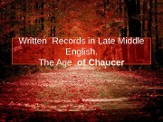 Презентация Written Records in Late Middle English
