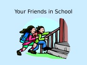 Презентация Your Friends in School