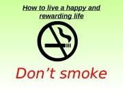 Презентация Yow to live a happy and rewarding life